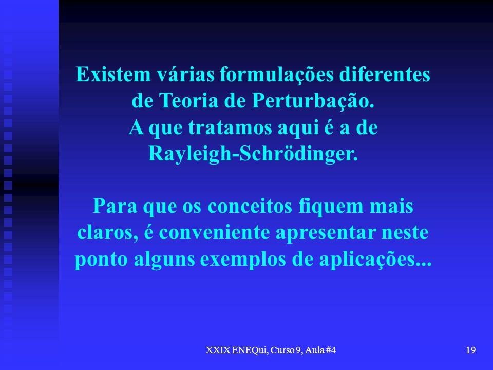 Existem várias formulações diferentes de Teoria de Perturbação.
