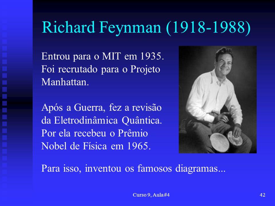 Richard Feynman (1918-1988) Entrou para o MIT em 1935. Foi recrutado para o Projeto Manhattan.