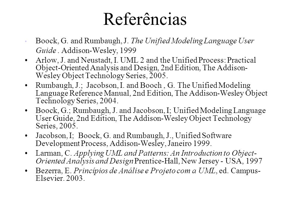 Referências Boock, G. and Rumbaugh, J. The Unified Modeling Language User Guide . Addison-Wesley, 1999.
