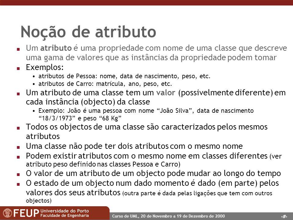 Noção de atributo Um atributo é uma propriedade com nome de uma classe que descreve uma gama de valores que as instâncias da propriedade podem tomar.