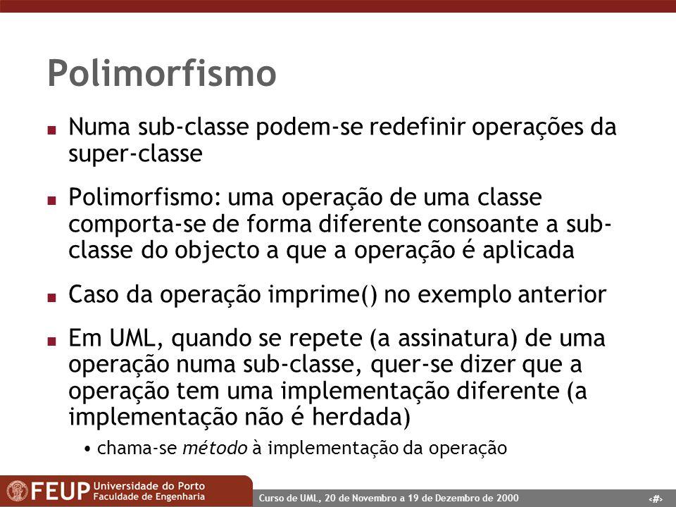 Polimorfismo Numa sub-classe podem-se redefinir operações da super-classe.