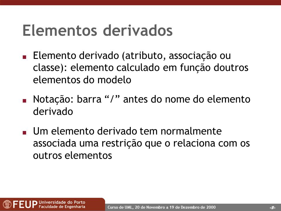 Elementos derivados Elemento derivado (atributo, associação ou classe): elemento calculado em função doutros elementos do modelo.