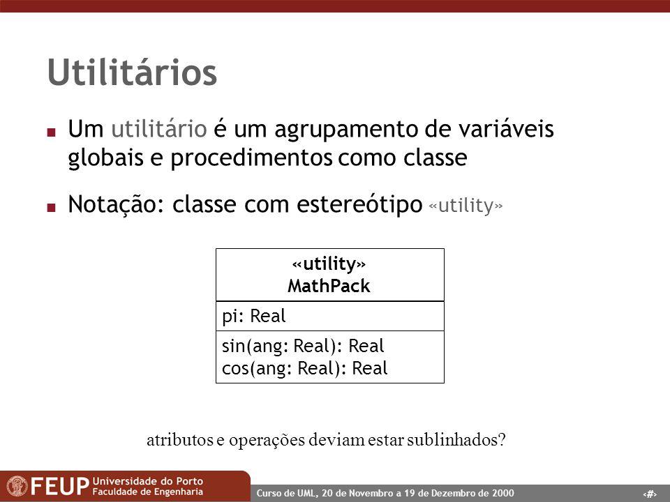 Utilitários Um utilitário é um agrupamento de variáveis globais e procedimentos como classe. Notação: classe com estereótipo «utility»