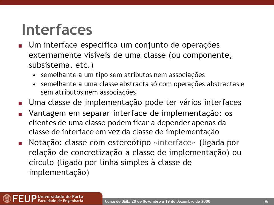 Interfaces Um interface especifica um conjunto de operações externamente visíveis de uma classe (ou componente, subsistema, etc.)