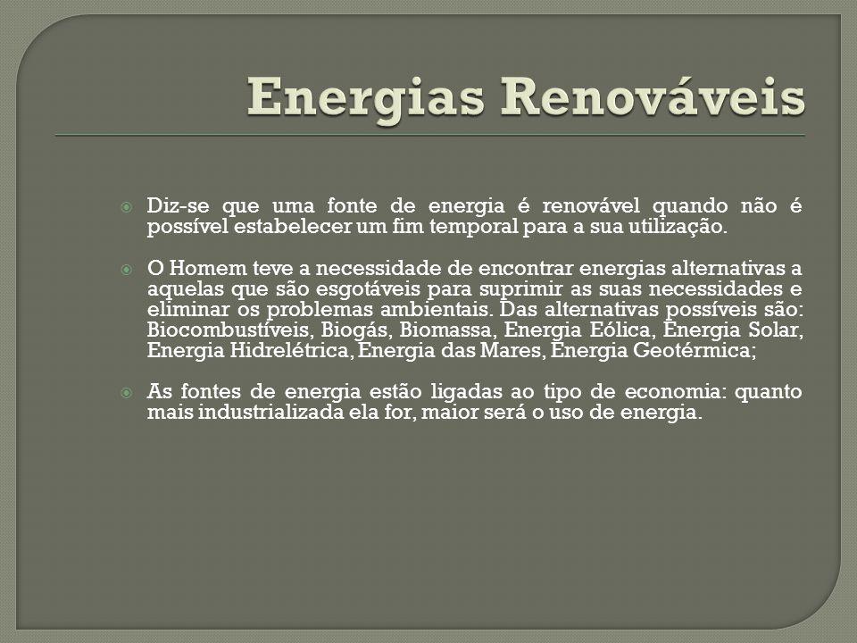 Energias Renováveis Diz-se que uma fonte de energia é renovável quando não é possível estabelecer um fim temporal para a sua utilização.