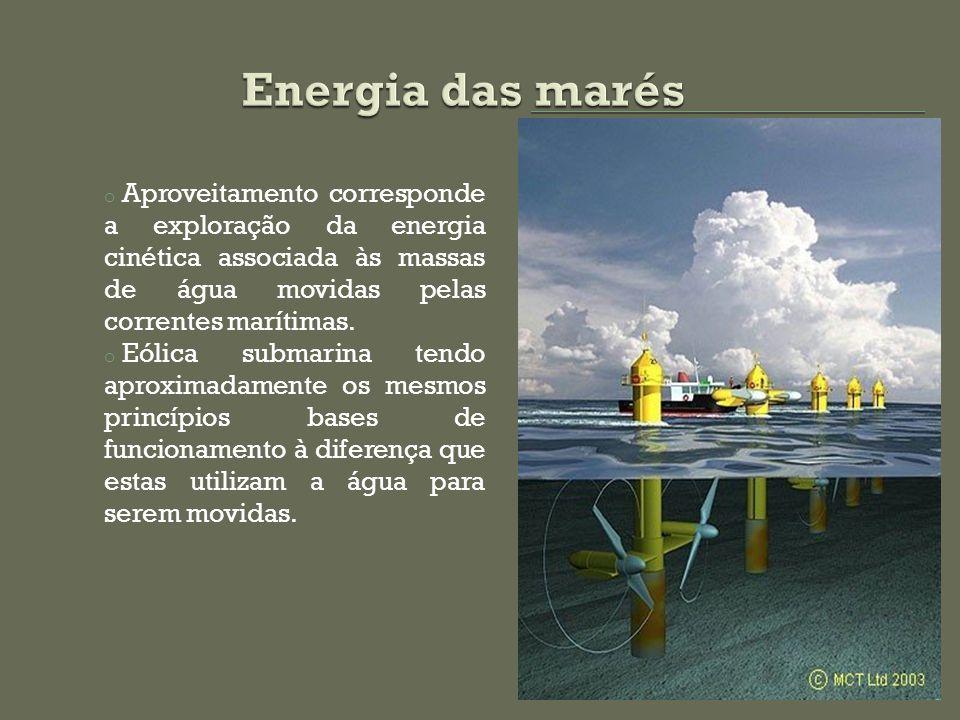Energia das marés Aproveitamento corresponde a exploração da energia cinética associada às massas de água movidas pelas correntes marítimas.