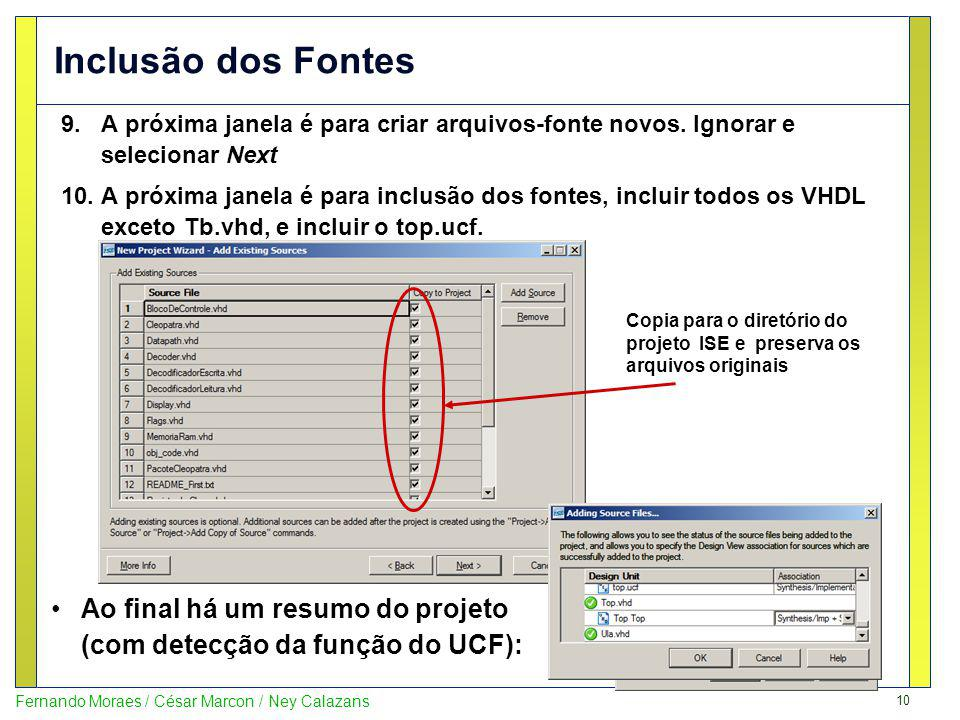 Inclusão dos Fontes A próxima janela é para criar arquivos-fonte novos. Ignorar e selecionar Next.