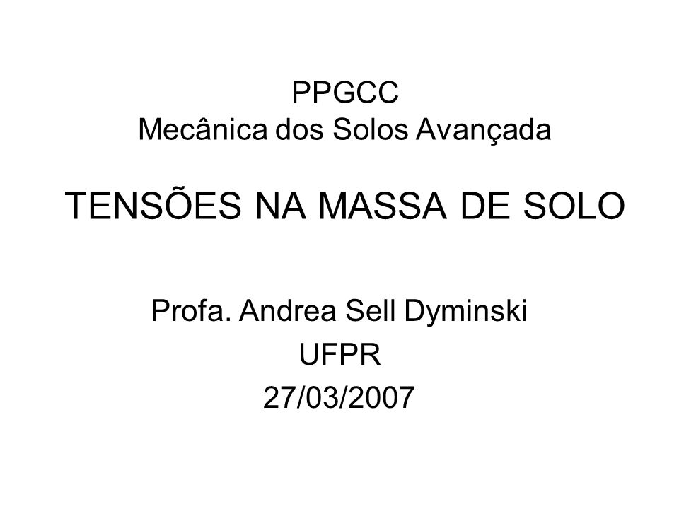 PPGCC Mecânica dos Solos Avançada TENSÕES NA MASSA DE SOLO