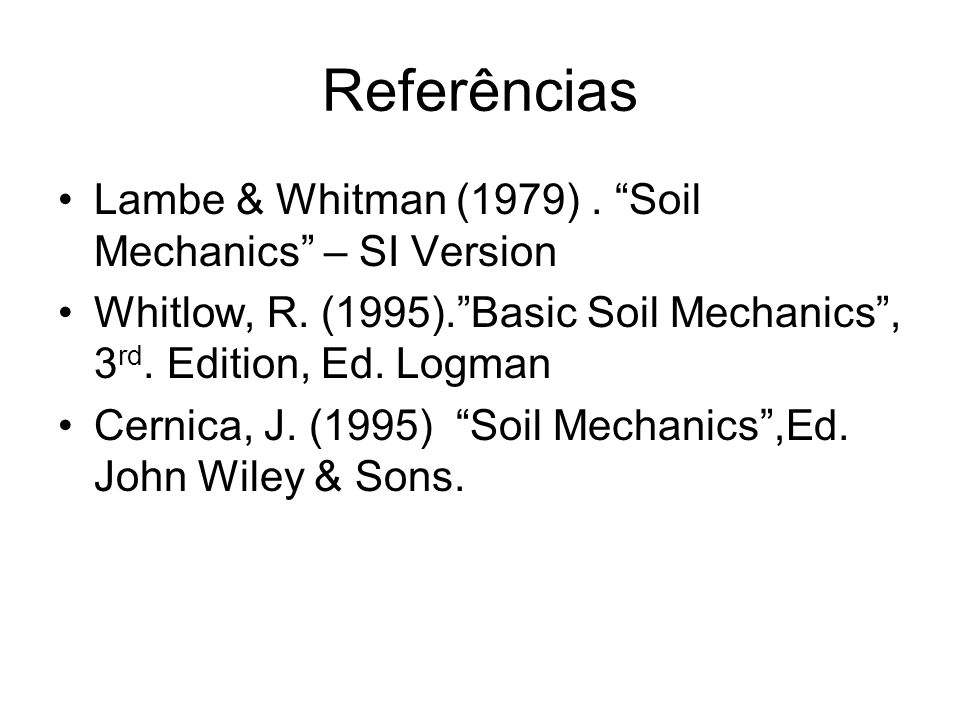 Referências Lambe & Whitman (1979) . Soil Mechanics – SI Version