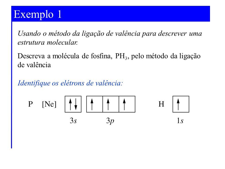 Exemplo 1 Usando o método da ligação de valência para descrever uma estrutura molecular.