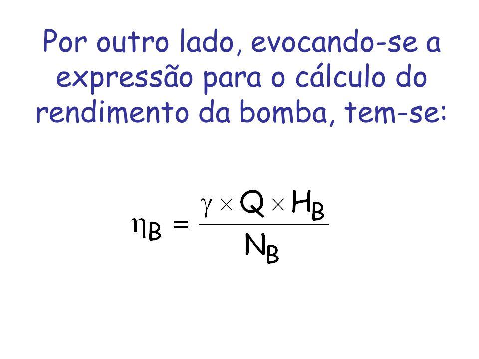 Por outro lado, evocando-se a expressão para o cálculo do rendimento da bomba, tem-se:
