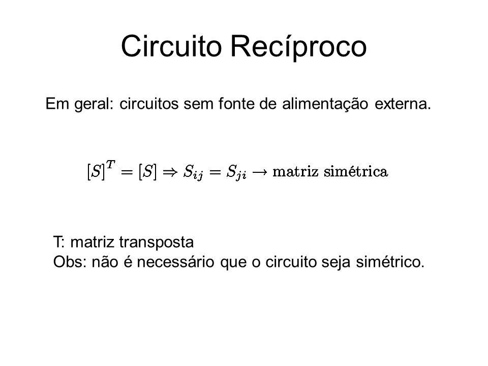 Circuito Recíproco Em geral: circuitos sem fonte de alimentação externa.