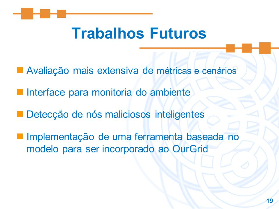 Trabalhos Futuros Avaliação mais extensiva de métricas e cenários