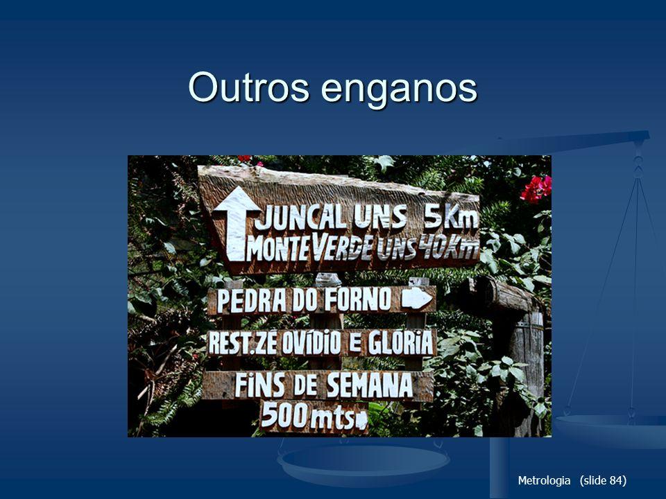 Outros enganos Metrologia (slide 84)