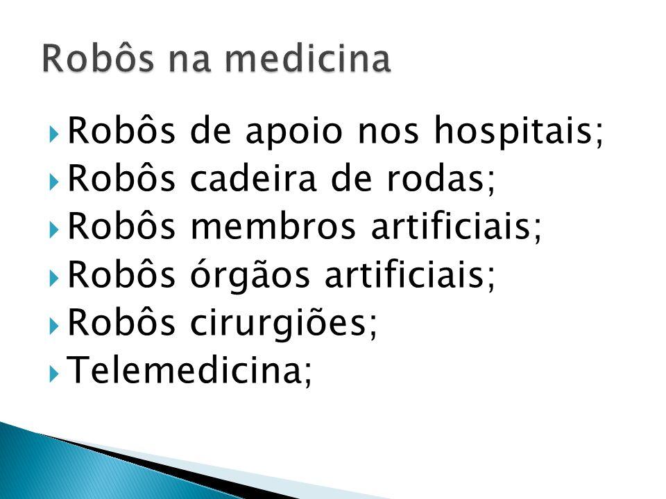 Robôs na medicina Robôs de apoio nos hospitais;