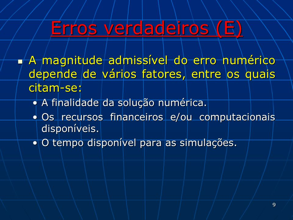 Erros verdadeiros (E) A magnitude admissível do erro numérico depende de vários fatores, entre os quais citam-se: