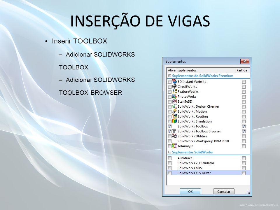 INSERÇÃO DE VIGAS Inserir TOOLBOX Adicionar SOLIDWORKS TOOLBOX