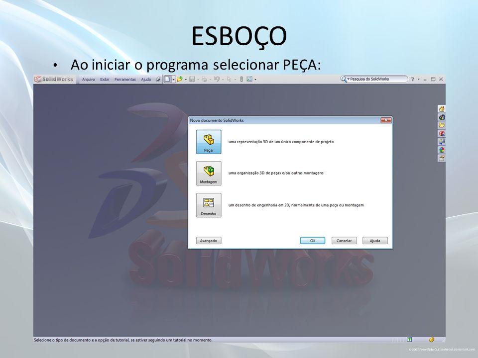 ESBOÇO Ao iniciar o programa selecionar PEÇA: