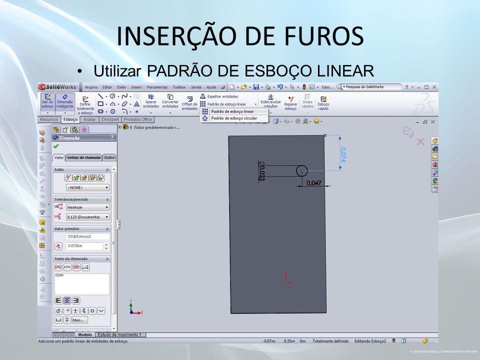 INSERÇÃO DE FUROS Utilizar PADRÃO DE ESBOÇO LINEAR