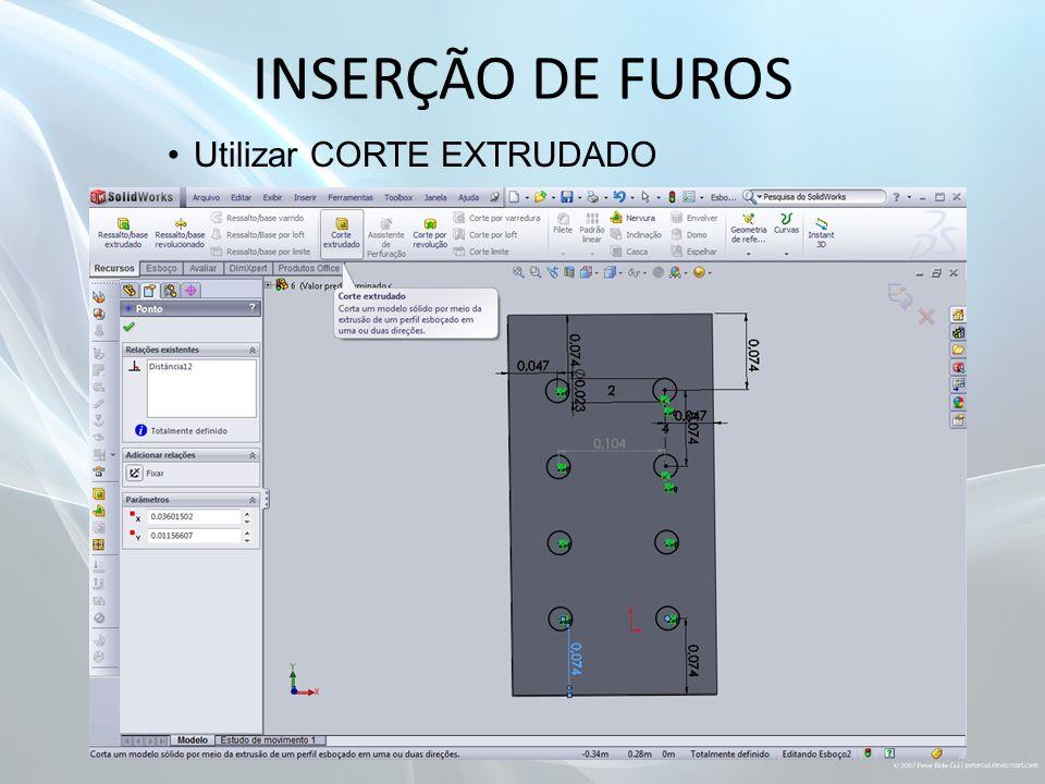 INSERÇÃO DE FUROS Utilizar CORTE EXTRUDADO