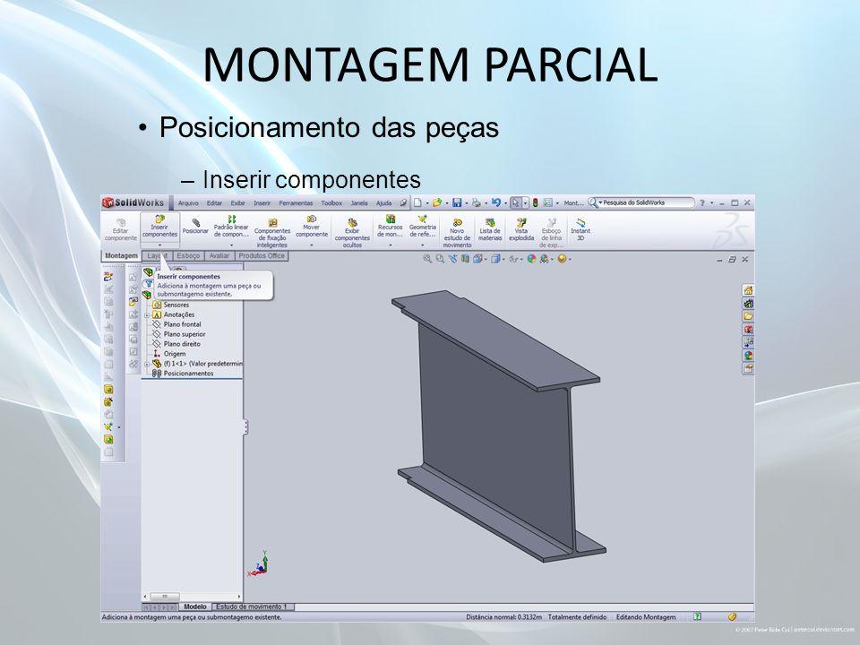 MONTAGEM PARCIAL Posicionamento das peças Inserir componentes