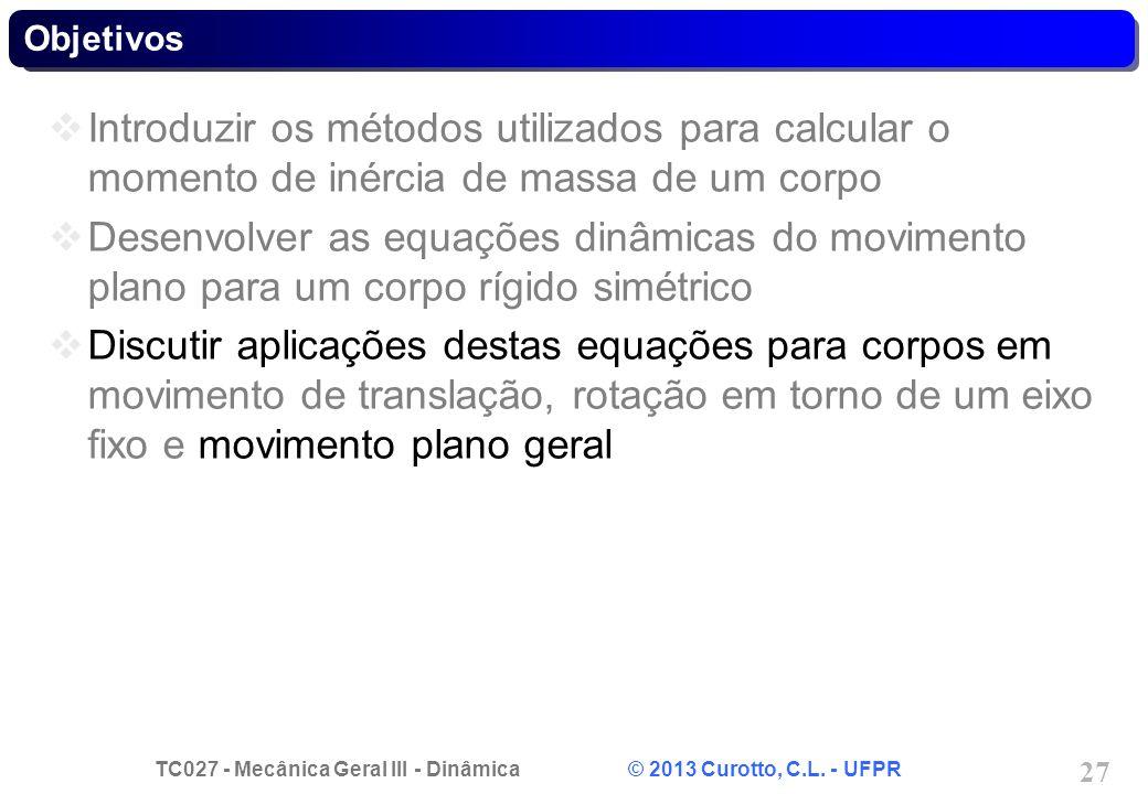 Objetivos Introduzir os métodos utilizados para calcular o momento de inércia de massa de um corpo.