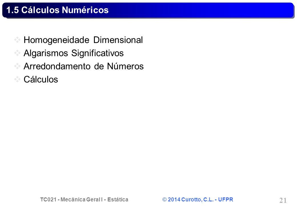 1.5 Cálculos Numéricos Homogeneidade Dimensional. Algarismos Significativos. Arredondamento de Números.