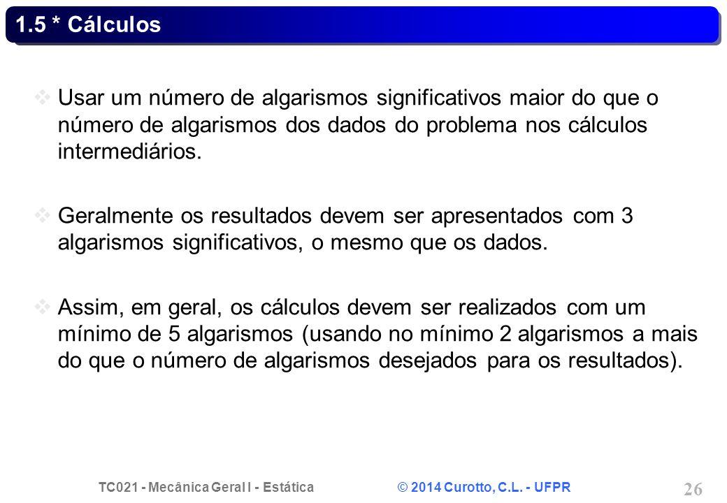 1.5 * Cálculos Usar um número de algarismos significativos maior do que o número de algarismos dos dados do problema nos cálculos intermediários.