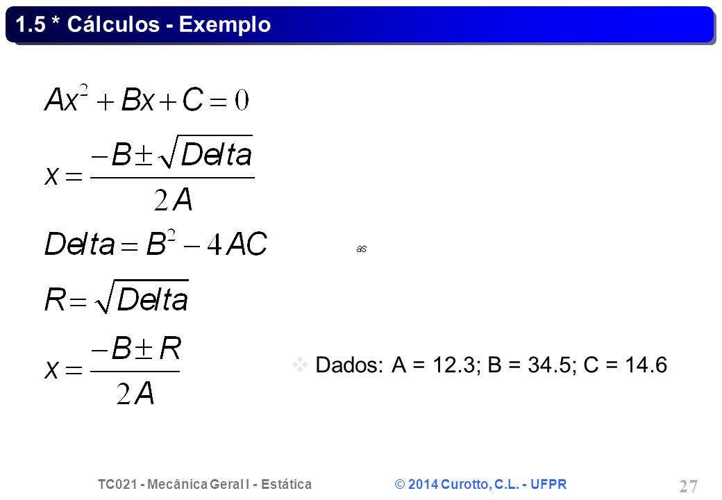 1.5 * Cálculos - Exemplo Dados: A = 12.3; B = 34.5; C = 14.6