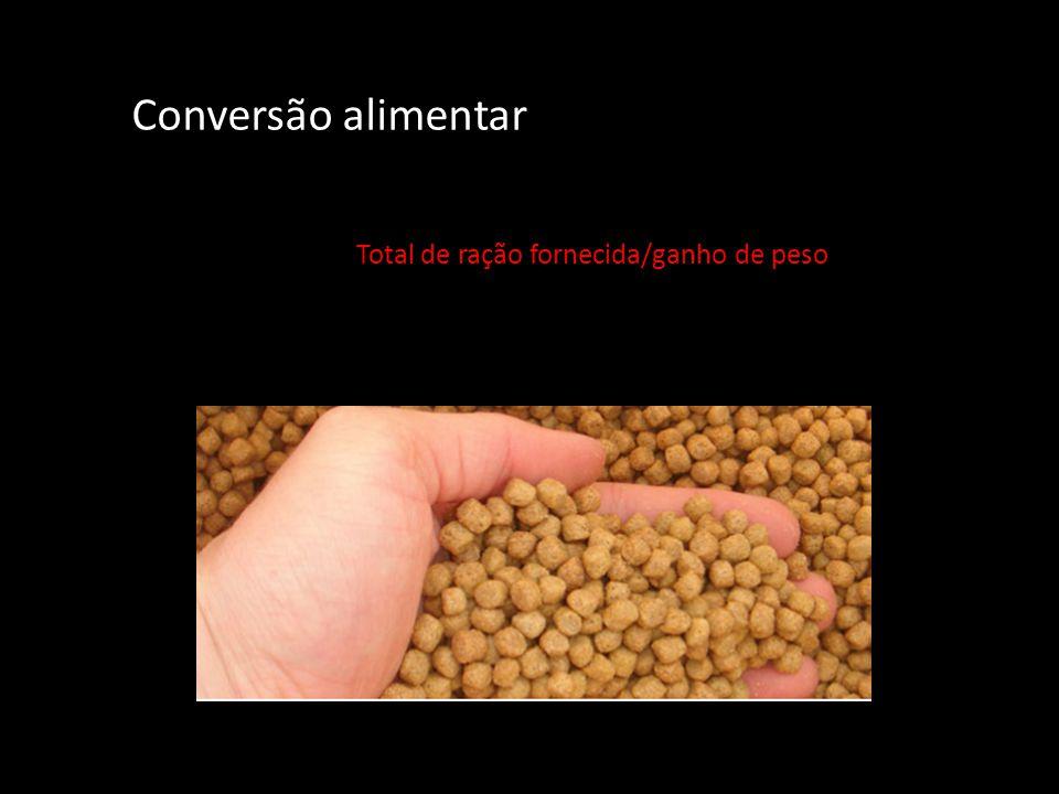 Conversão alimentar Total de ração fornecida/ganho de peso