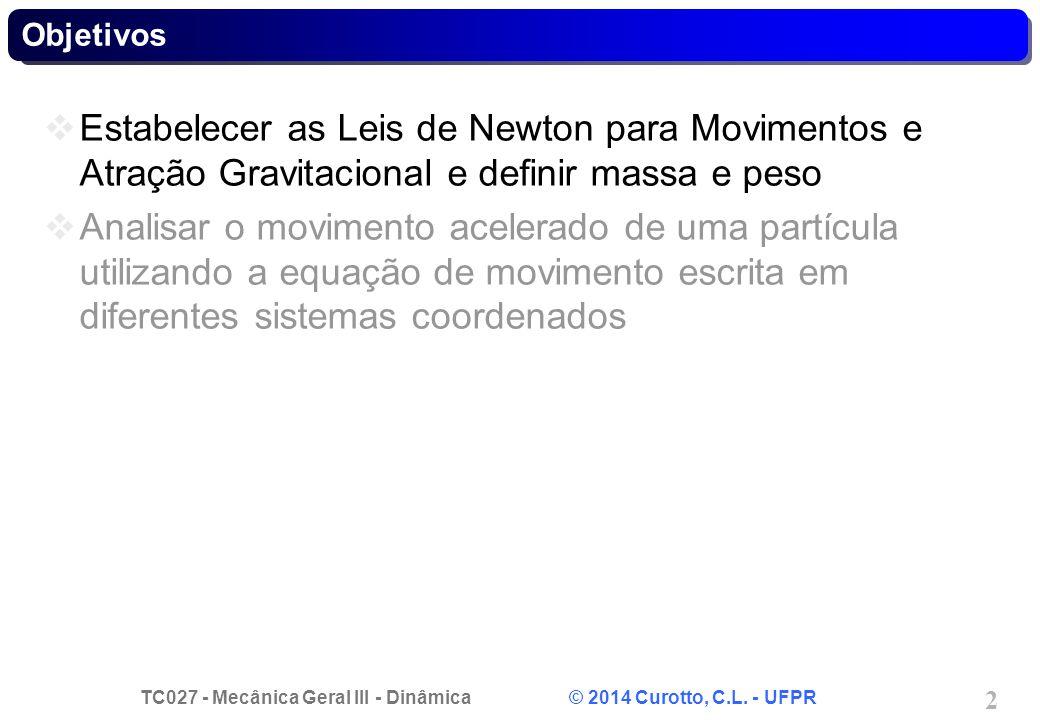 Objetivos Estabelecer as Leis de Newton para Movimentos e Atração Gravitacional e definir massa e peso.