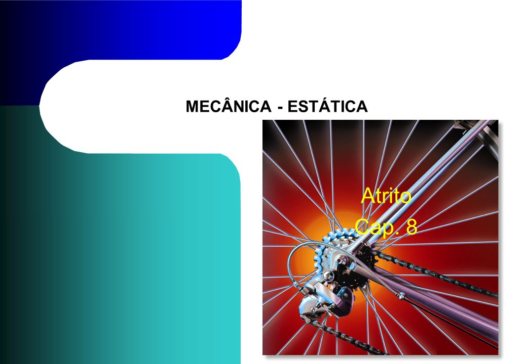 MECÂNICA - ESTÁTICA Atrito Cap. 8