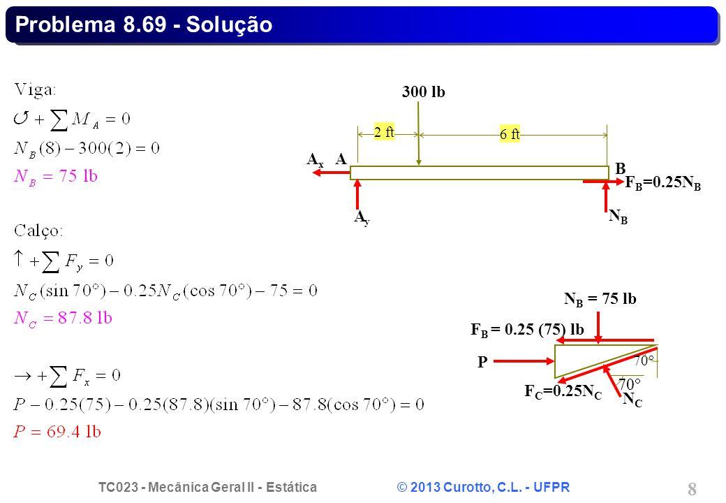 Problema 8.69 - Solução FB=0.25NB A NB B 300 lb Ay Ax P FC=0.25NC
