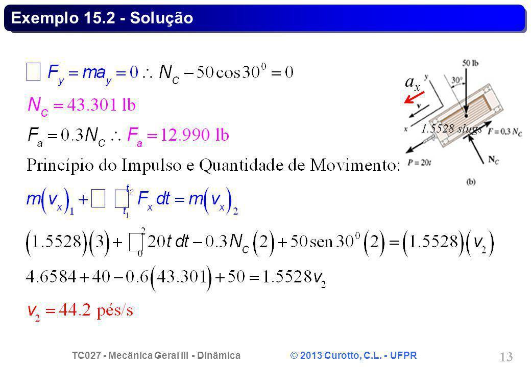 Exemplo 15.2 - Solução ax 1.5528 slugs