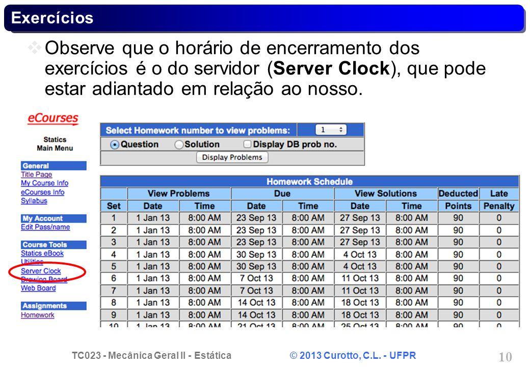 Exercícios Observe que o horário de encerramento dos exercícios é o do servidor (Server Clock), que pode estar adiantado em relação ao nosso.