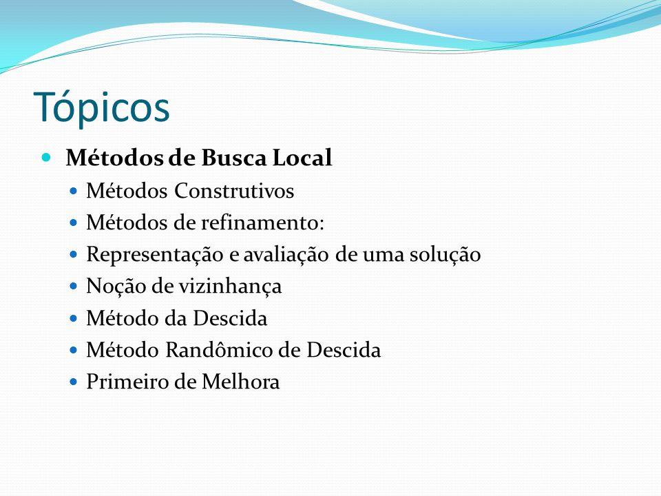 Tópicos Métodos de Busca Local Métodos Construtivos