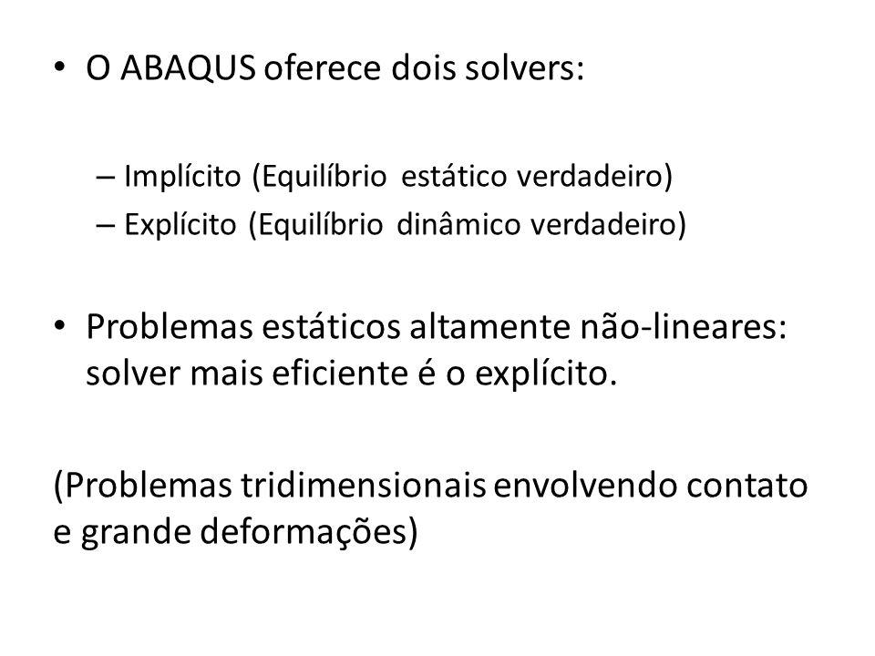 O ABAQUS oferece dois solvers: