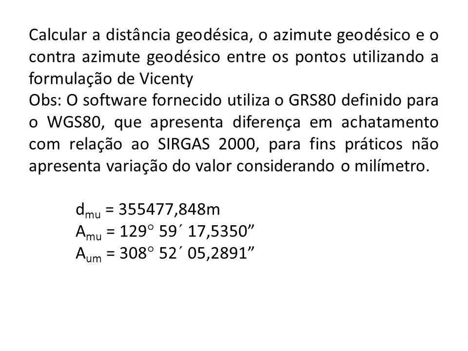 Calcular a distância geodésica, o azimute geodésico e o contra azimute geodésico entre os pontos utilizando a formulação de Vicenty