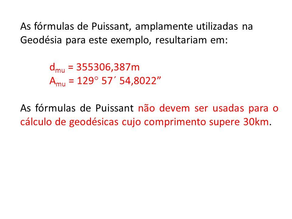 As fórmulas de Puissant, amplamente utilizadas na Geodésia para este exemplo, resultariam em: