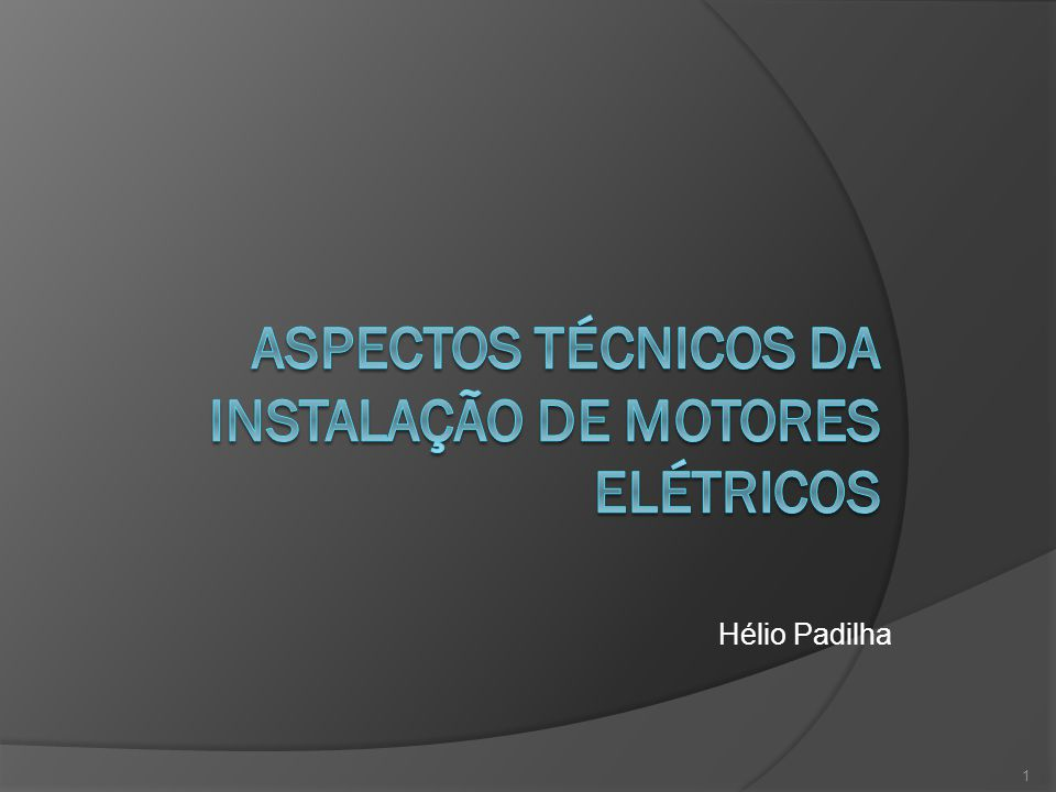 ASPECTOS TÉCNICOS DA INSTALAÇÃO DE Motores Elétricos