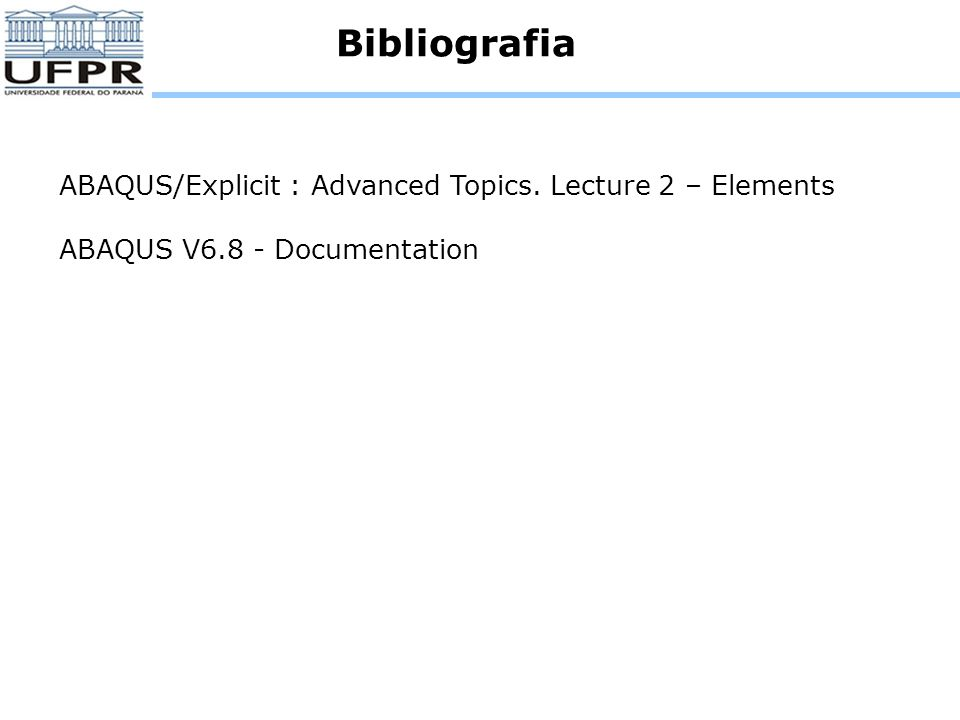 Bibliografia ABAQUS/Explicit : Advanced Topics. Lecture 2 – Elements