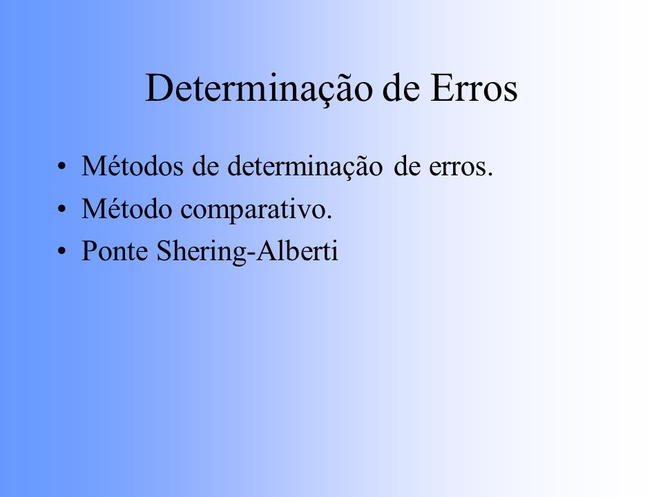 Determinação de Erros Métodos de determinação de erros.