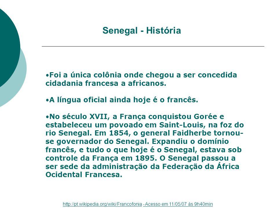 Senegal - História Foi a única colônia onde chegou a ser concedida cidadania francesa a africanos. A língua oficial ainda hoje é o francês.