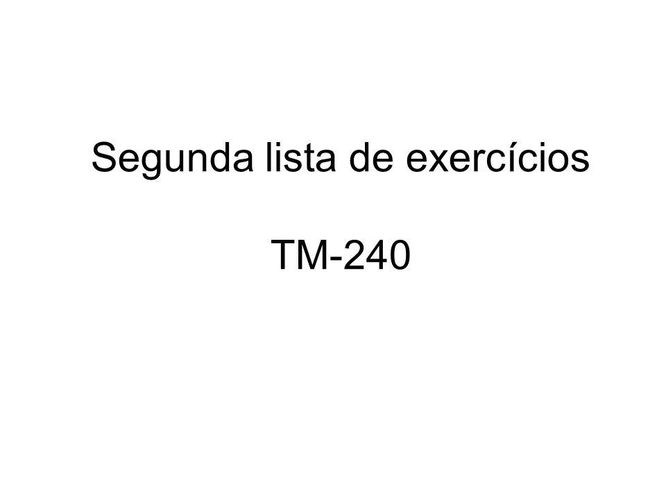 Segunda lista de exercícios TM-240