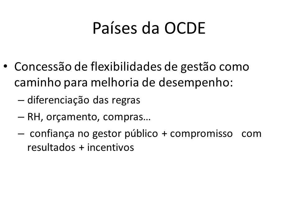 Países da OCDE Concessão de flexibilidades de gestão como caminho para melhoria de desempenho: diferenciação das regras.