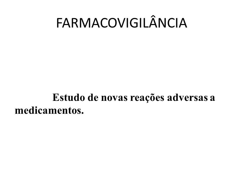 FARMACOVIGILÂNCIA Estudo de novas reações adversas a medicamentos.
