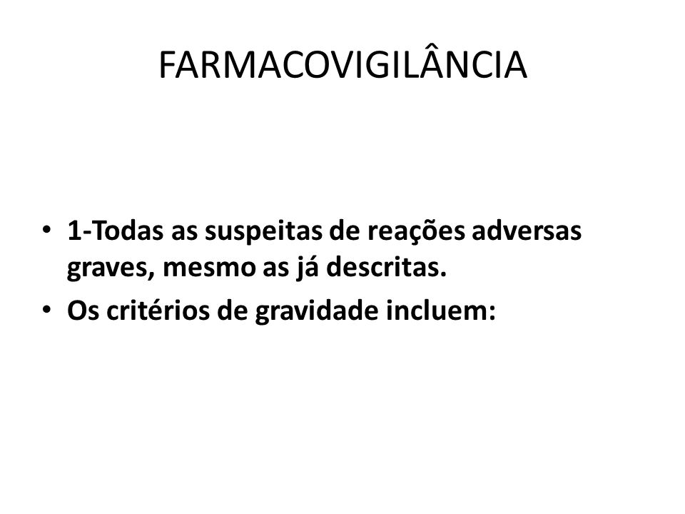 FARMACOVIGILÂNCIA 1-Todas as suspeitas de reações adversas graves, mesmo as já descritas.