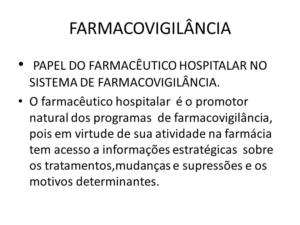 FARMACOVIGILÂNCIA PAPEL DO FARMACÊUTICO HOSPITALAR NO SISTEMA DE FARMACOVIGILÂNCIA.