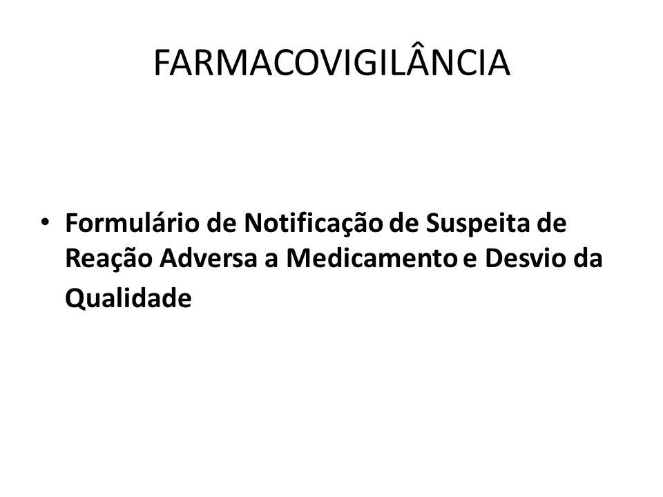 FARMACOVIGILÂNCIA Formulário de Notificação de Suspeita de Reação Adversa a Medicamento e Desvio da Qualidade.