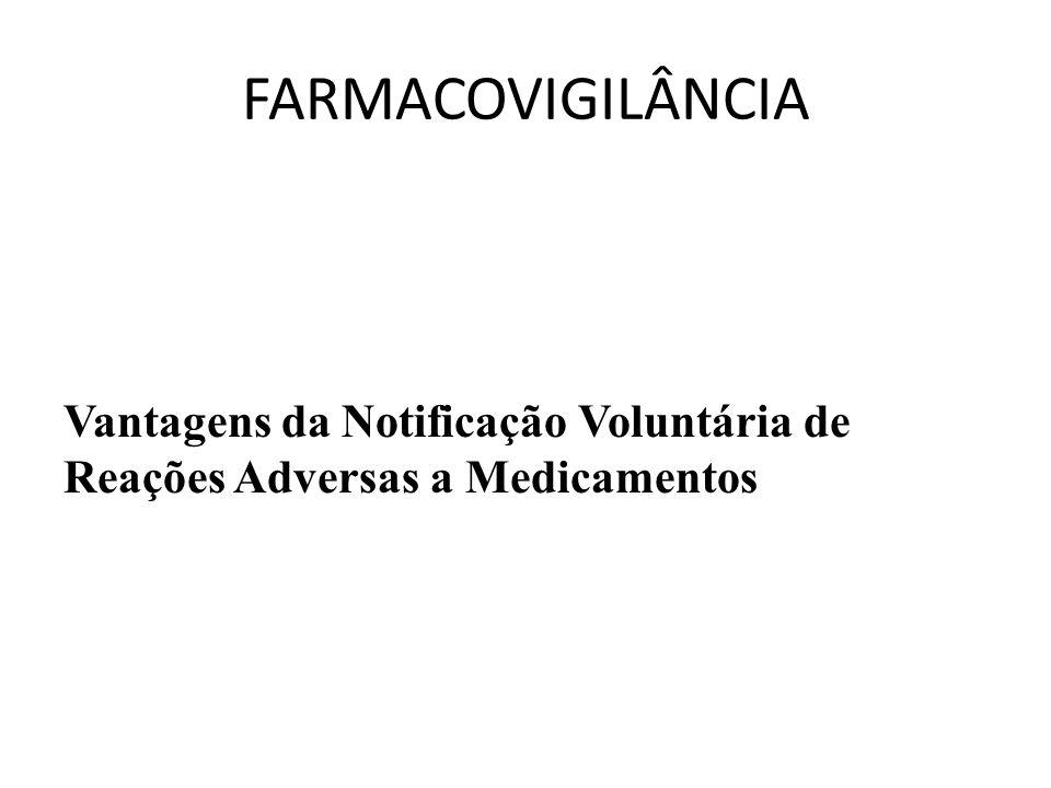 FARMACOVIGILÂNCIA Vantagens da Notificação Voluntária de Reações Adversas a Medicamentos